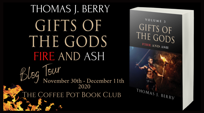 The Author Roost – Book Spotlight: Fire and Ash-Gift of the Gods, Book 3 by Thomas J. Berry